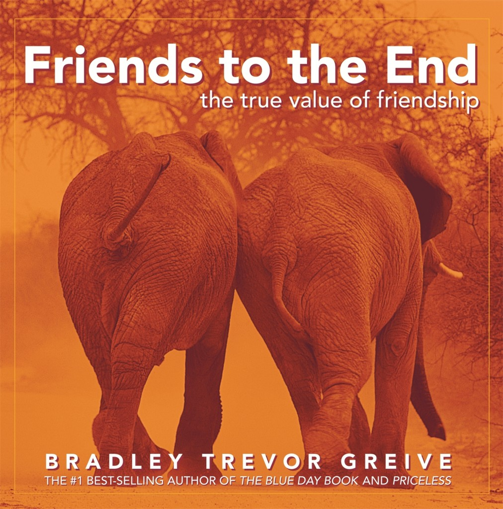 Book cover of Friends to the End: The True Value of Friendship by Bradley Trevor Greive