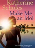 Book cover of Make Me and Idol by Katherine Scholes