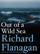 Book cover of Out of a Wild Sea by Richard Flanagan