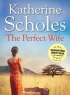 Book cover of The Perfect Wife by Katherine Scholes