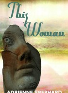 Book cover of 'This Woman' by Adrienne Eberhard