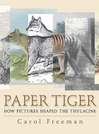Book cover of 'Paper Tiger: How Pictures Shaped the Thylacine' by Carol Freeman