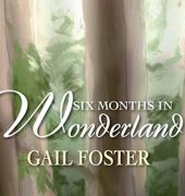 Book cover of 'Six Months in Wonderland' by Gail Foster