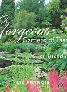 Book cover of 'Gorgeous Gardens of Tasmania: An Island Odyssey' by Liz Francis