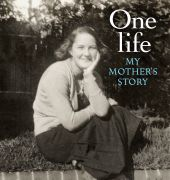 Book cover of 'One Life, my mother's story' by Kate Grenville