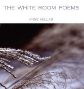 The White Room Poems - Anne Kellas, Anne Kellas